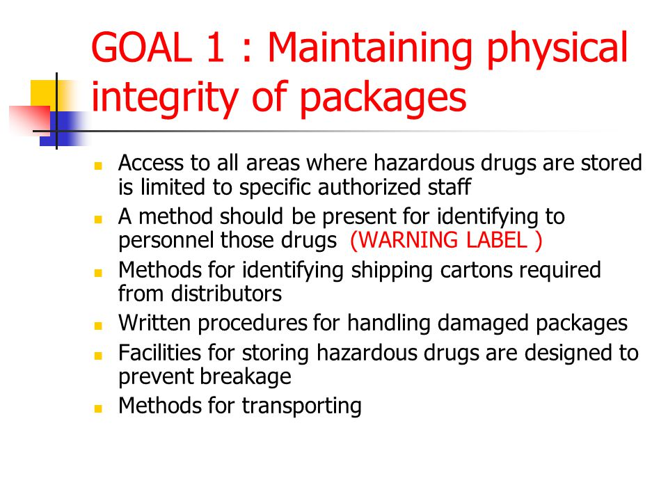 GOAL 1 : Maintaining physical integrity of packages Access to all areas where hazardous drugs are stored is limited to specific authorized staff A met