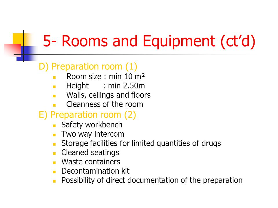 5- Rooms and Equipment (ctd) D) Preparation room (1) Room size : min 10 m² Height : min 2.50m Walls, ceilings and floors Cleanness of the room E) Prep
