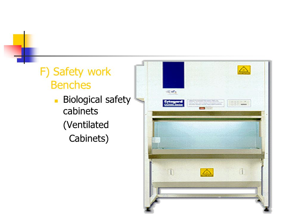 F) Safety work Benches Biological safety cabinets (Ventilated Cabinets)