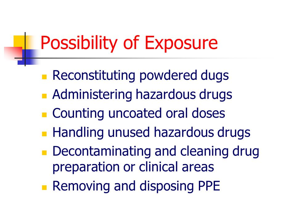Guidelines on hazardous drugs American society of health system pharmacists 1985,1990 2005: guidelines on handling hazardous drugs http://www.ashp.org/bestpractices/new/HD-Prepub-final.pdf NIOSH (Natl.