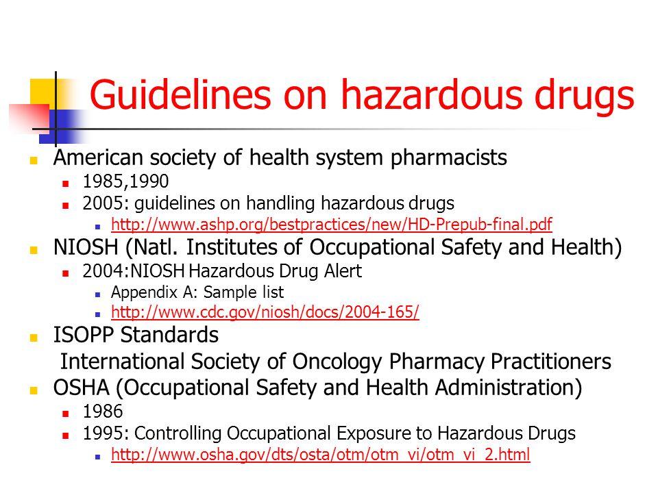 Guidelines on hazardous drugs American society of health system pharmacists 1985,1990 2005: guidelines on handling hazardous drugs http://www.ashp.org