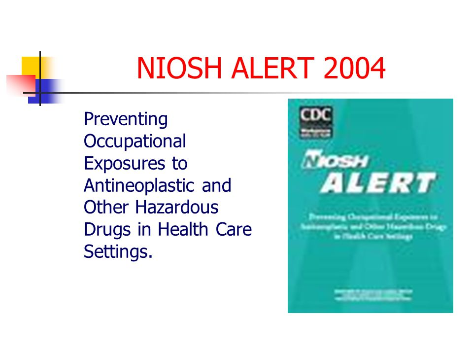 NIOSH ALERT 2004 Preventing Occupational Exposures to Antineoplastic and Other Hazardous Drugs in Health Care Settings.