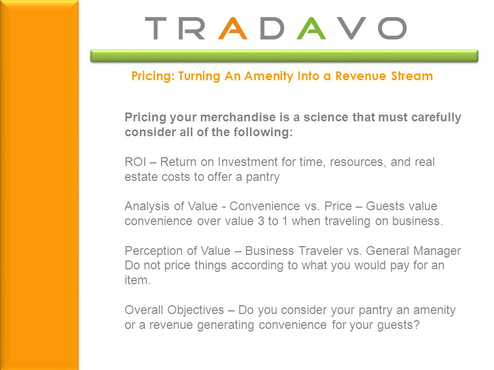 Pricing: Turning An Amenity Into a Revenue Stream Pricing your merchandise is a science that must carefully consider all of the following: ROI – Return on Investment for time, resources, and real estate costs to offer a pantry Analysis of Value - Convenience vs.