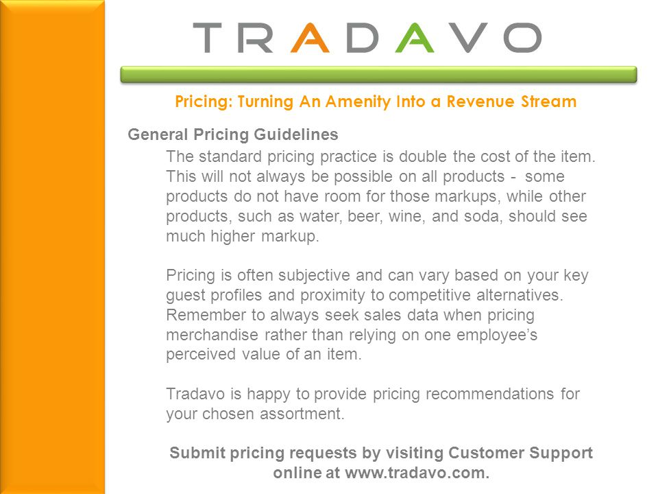 Pricing: Turning An Amenity Into a Revenue Stream General Pricing Guidelines The standard pricing practice is double the cost of the item. This will n