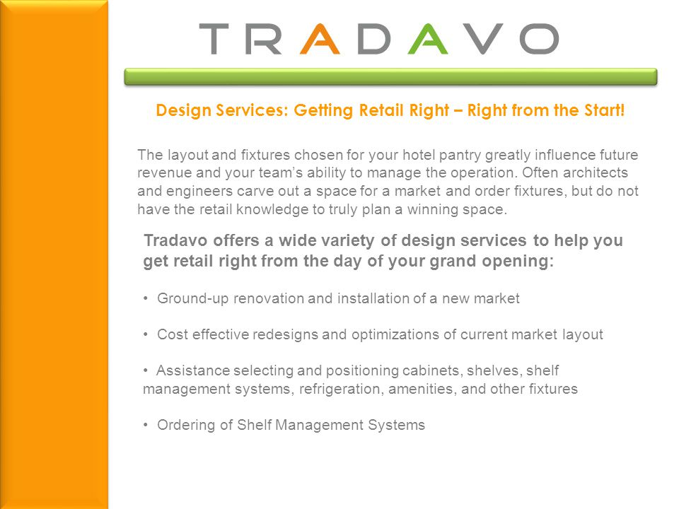 Design Services: Getting Retail Right – Right from the Start! Tradavo offers a wide variety of design services to help you get retail right from the d