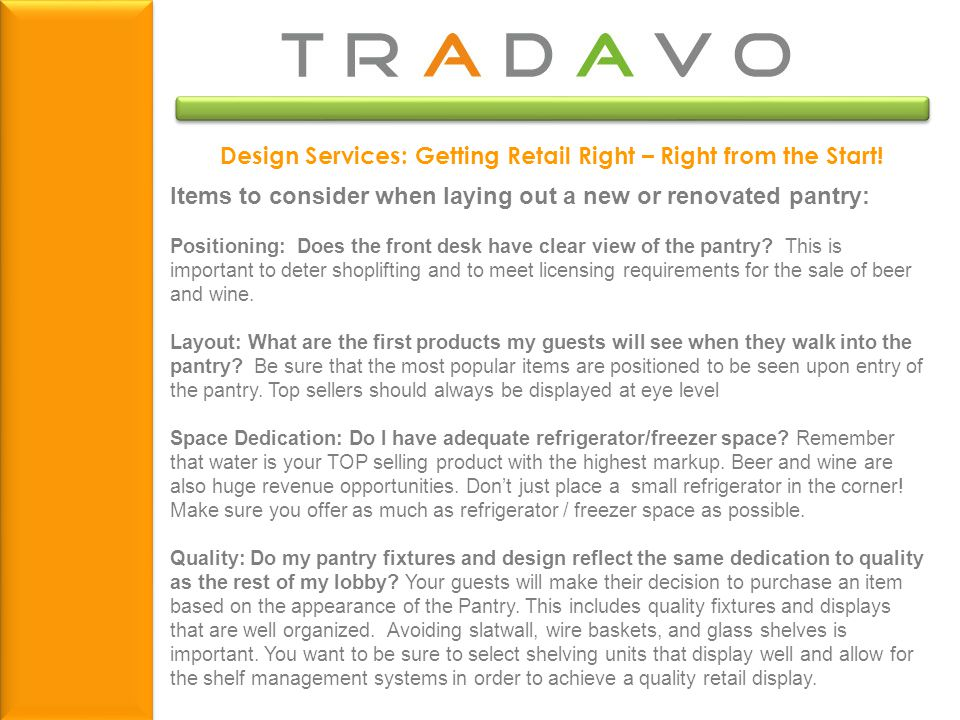 Design Services: Getting Retail Right – Right from the Start! Items to consider when laying out a new or renovated pantry: Positioning: Does the front