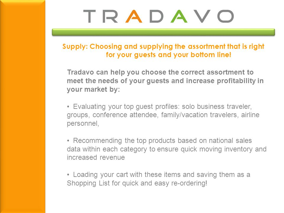 Supply: Choosing and supplying the assortment that is right for your guests and your bottom line! Tradavo can help you choose the correct assortment t