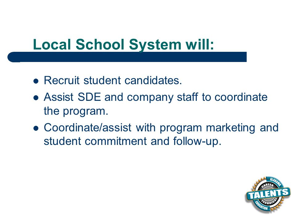Local School System will: Recruit student candidates.