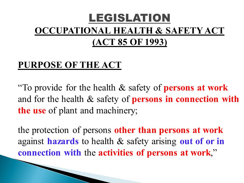 STATUTORY REQUIREMENTS Let us look at the difference between the purpose of the Occupational Health and Safety Act (Act 85 of 1993) and that of the Compensation for Occupational Injuries and Diseases Act (Act 130 of 1993).
