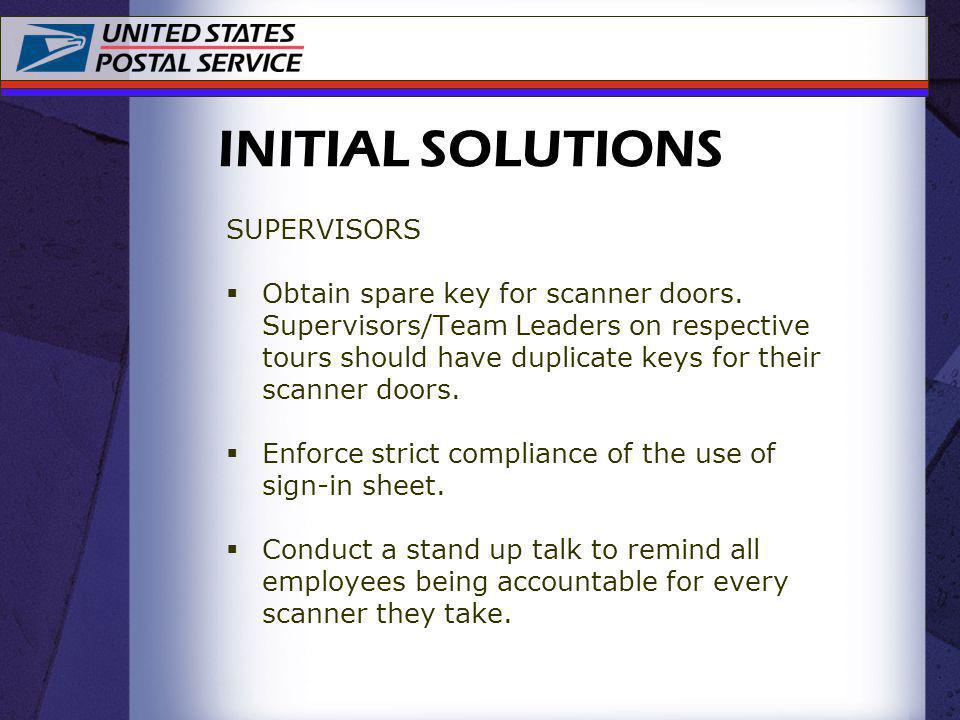 SUPERVISORS Obtain spare key for scanner doors. Supervisors/Team Leaders on respective tours should have duplicate keys for their scanner doors. Enfor