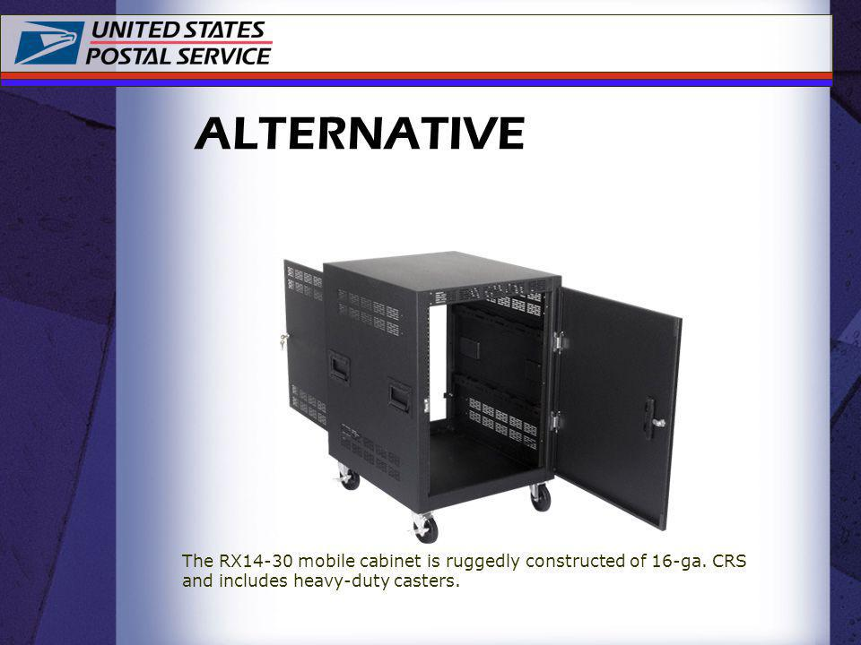 ALTERNATIVE The RX14-30 mobile cabinet is ruggedly constructed of 16-ga. CRS and includes heavy-duty casters.