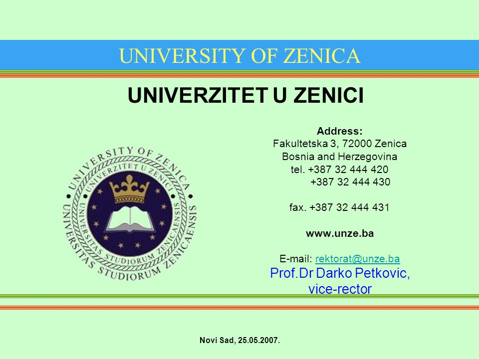 UNIVERSITY OF ZENICA Address: Fakultetska 3, 72000 Zenica Bosnia and Herzegovina tel.