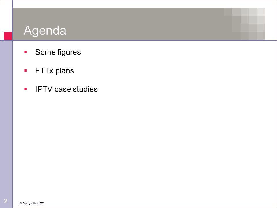 © Copyright Ovum 2007 2 Agenda Some figures FTTx plans IPTV case studies