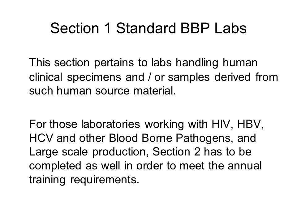 Section 1 Standard BBP Labs This section pertains to labs handling human clinical specimens and / or samples derived from such human source material.