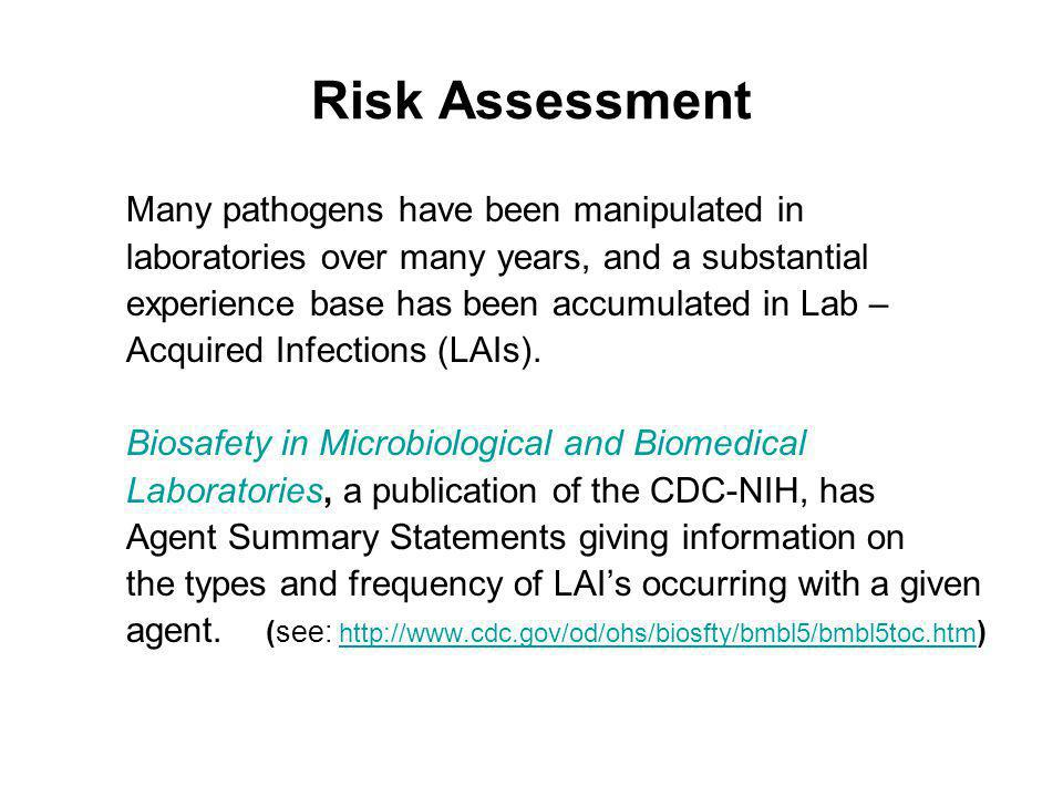 Risk Assessment Many pathogens have been manipulated in laboratories over many years, and a substantial experience base has been accumulated in Lab –