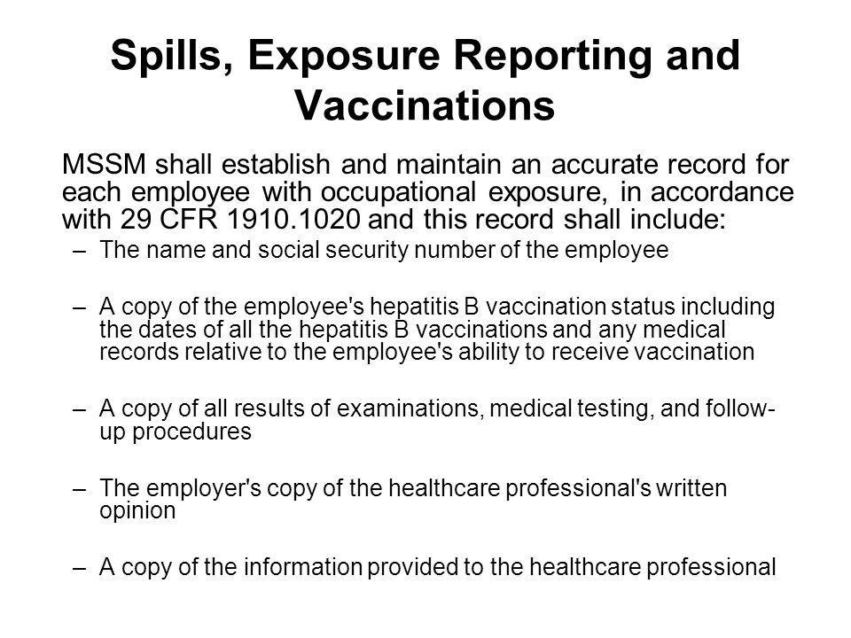 Spills, Exposure Reporting and Vaccinations MSSM shall establish and maintain an accurate record for each employee with occupational exposure, in acco