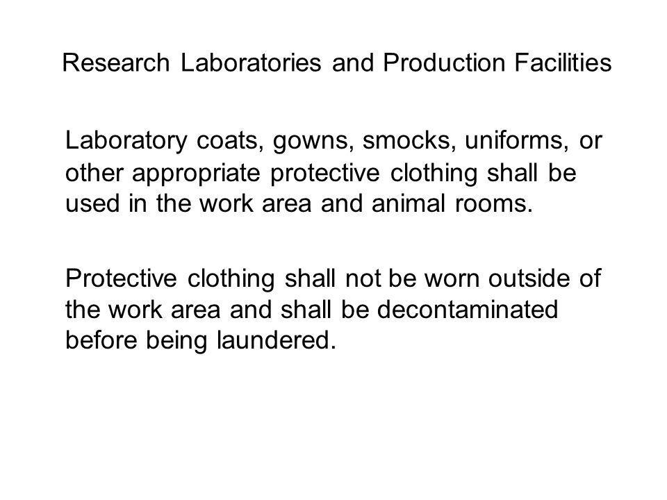 Research Laboratories and Production Facilities Laboratory coats, gowns, smocks, uniforms, or other appropriate protective clothing shall be used in t