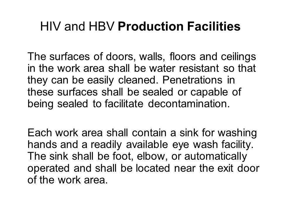 HIV and HBV Production Facilities The surfaces of doors, walls, floors and ceilings in the work area shall be water resistant so that they can be easi