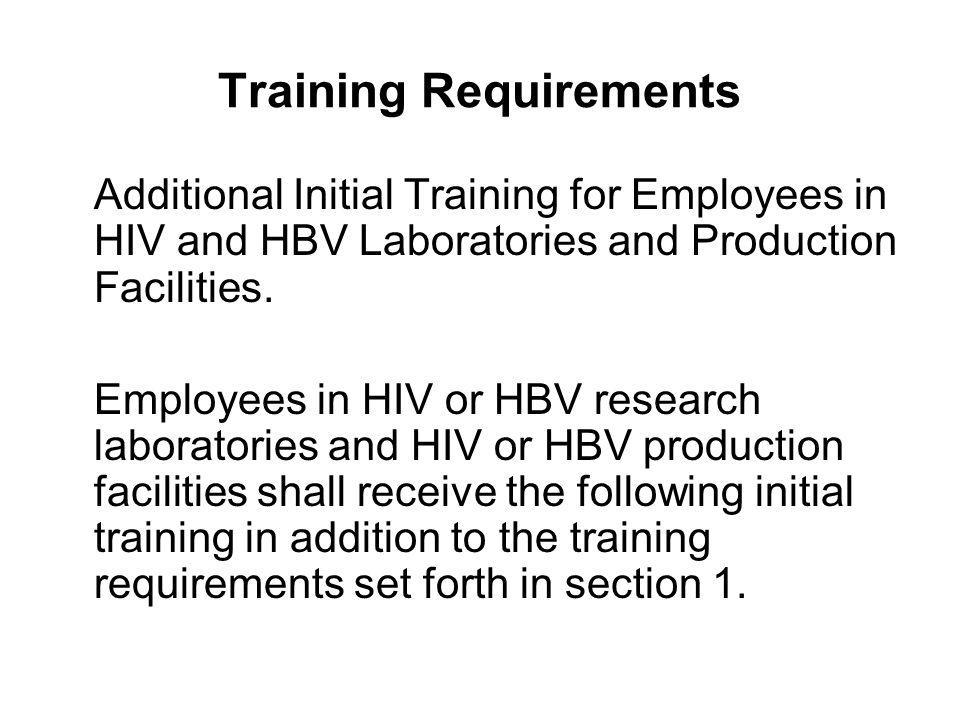 Training Requirements Additional Initial Training for Employees in HIV and HBV Laboratories and Production Facilities. Employees in HIV or HBV researc