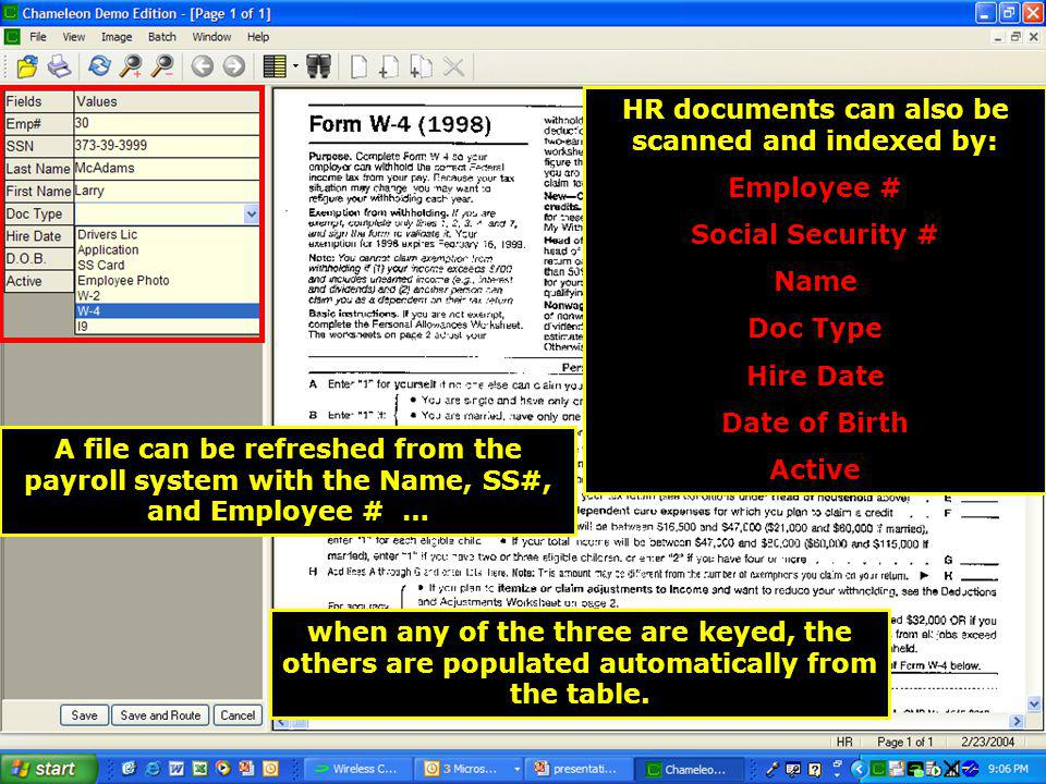 A file can be refreshed from the payroll system with the Name, SS#, and Employee # … HR documents can also be scanned and indexed by: Employee # Social Security # Name Doc Type Hire Date Date of Birth Active when any of the three are keyed, the others are populated automatically from the table.