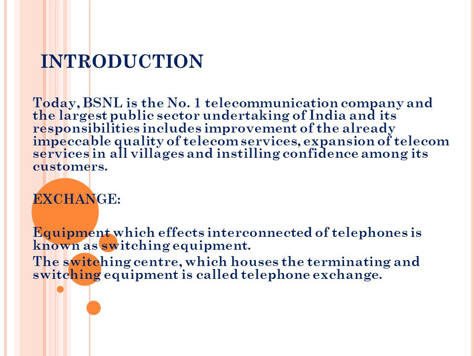 INTRODUCTION Today, BSNL is the No. 1 telecommunication company and the largest public sector undertaking of India and its responsibilities includes i