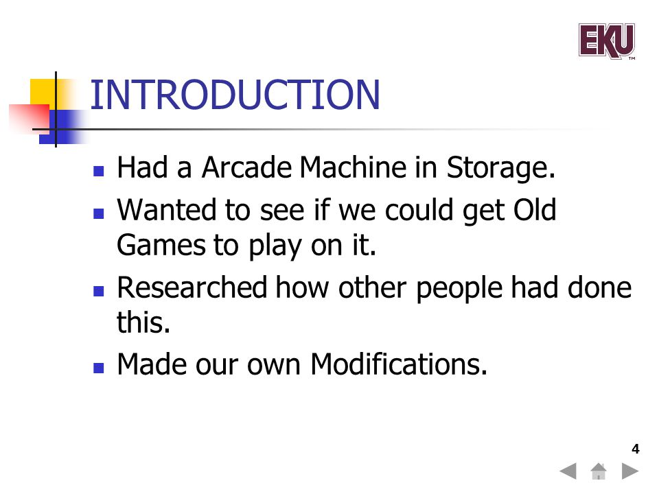 4 INTRODUCTION Had a Arcade Machine in Storage.