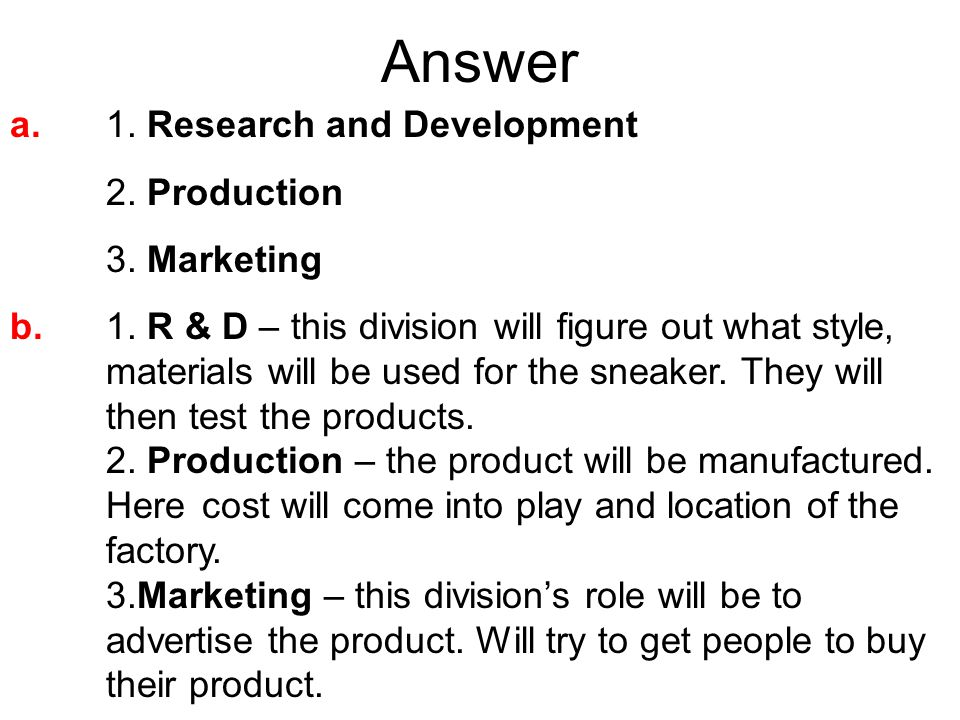 Answer a. 1. Research and Development 2. Production 3.