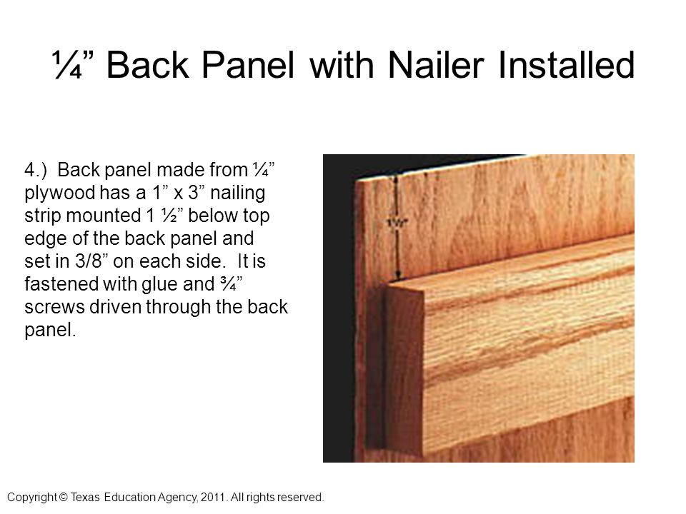 ¼ Back Panel with Nailer Installed 4.) Back panel made from ¼ plywood has a 1 x 3 nailing strip mounted 1 ½ below top edge of the back panel and set in 3/8 on each side.