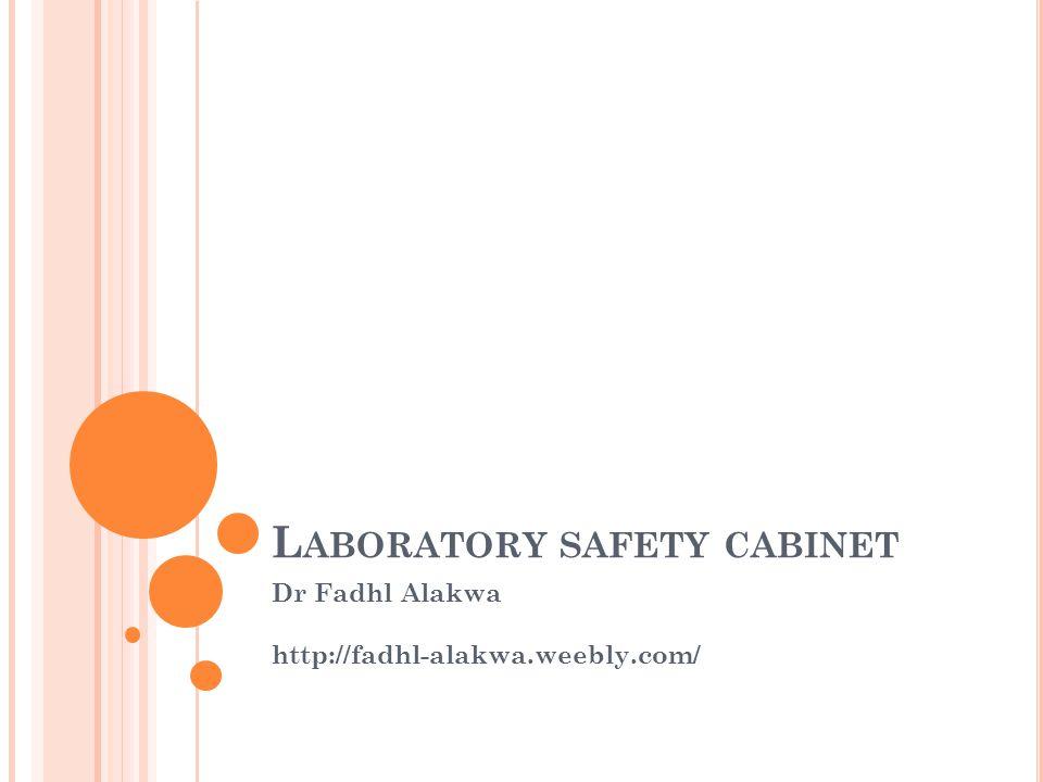 L ABORATORY SAFETY CABINET Dr Fadhl Alakwa http://fadhl-alakwa.weebly.com/