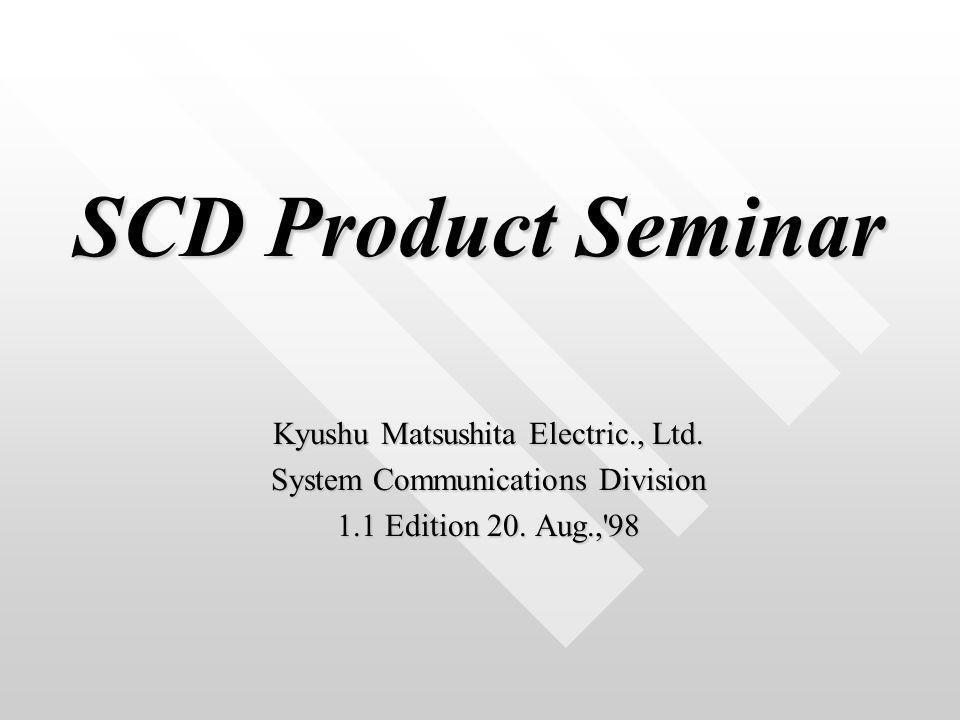 SCD Product Seminar SCD Product Seminar Kyushu Matsushita Electric., Ltd.