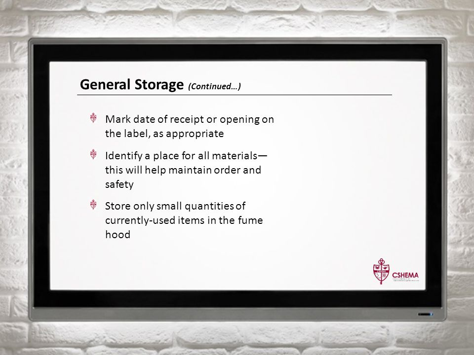General Storage (Continued…) Mark date of receipt or opening on the label, as appropriate Identify a place for all materials this will help maintain o