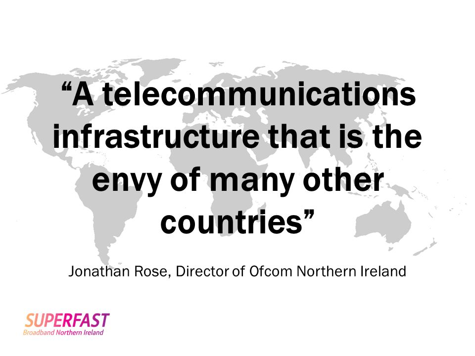 A telecommunications infrastructure that is the envy of many other countries Jonathan Rose, Director of Ofcom Northern Ireland