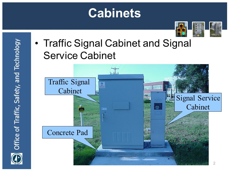 Office of Traffic, Safety, and Technology Cabinets Traffic Signal Cabinet and Signal Service Cabinet 2 Traffic Signal Cabinet Signal Service Cabinet C