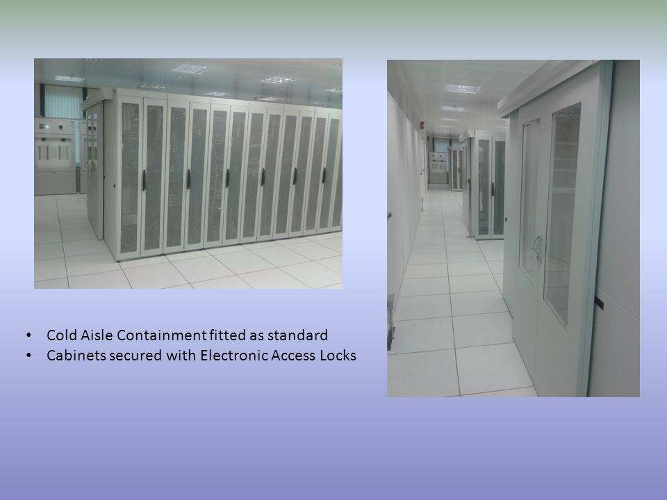 Cold Aisle Containment fitted as standard Cabinets secured with Electronic Access Locks