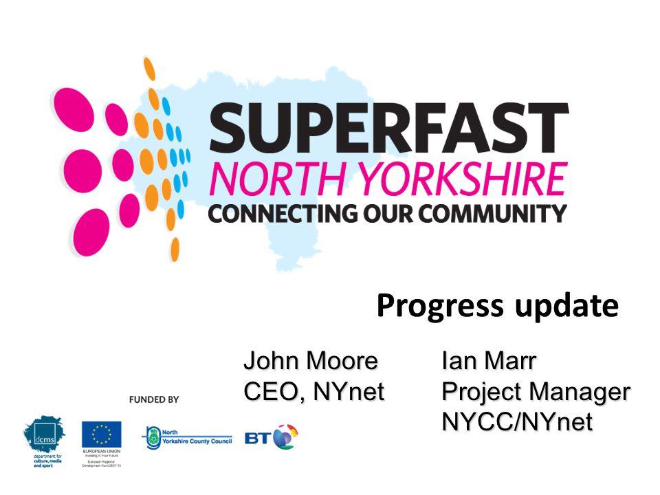 Progress update John Moore Ian Marr CEO, NYnet Project Manager NYCC/NYnet