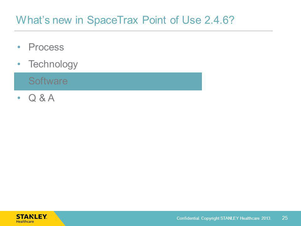 25 Confidential. Copyright STANLEY Healthcare 2013. Whats new in SpaceTrax Point of Use 2.4.6? Process Technology Software Q & A