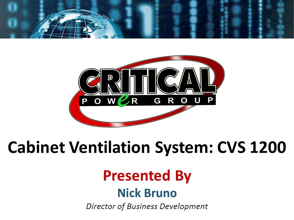 Cabinet Ventilation System: CVS 1200 Presented By Nick Bruno Director of Business Development