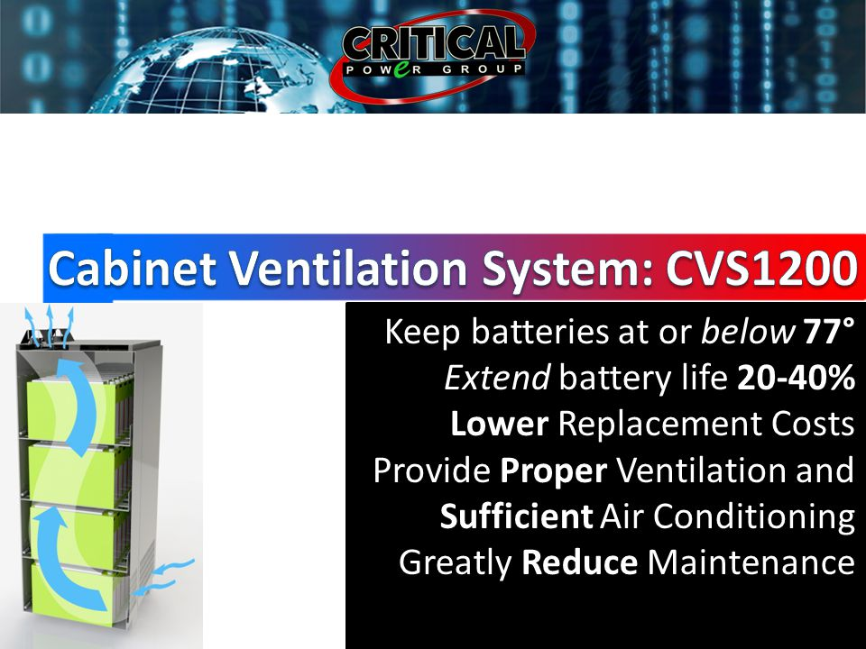 Keep batteries at or below 77° Extend battery life 20-40% Lower Replacement Costs Provide Proper Ventilation and Sufficient Air Conditioning Greatly Reduce Maintenance