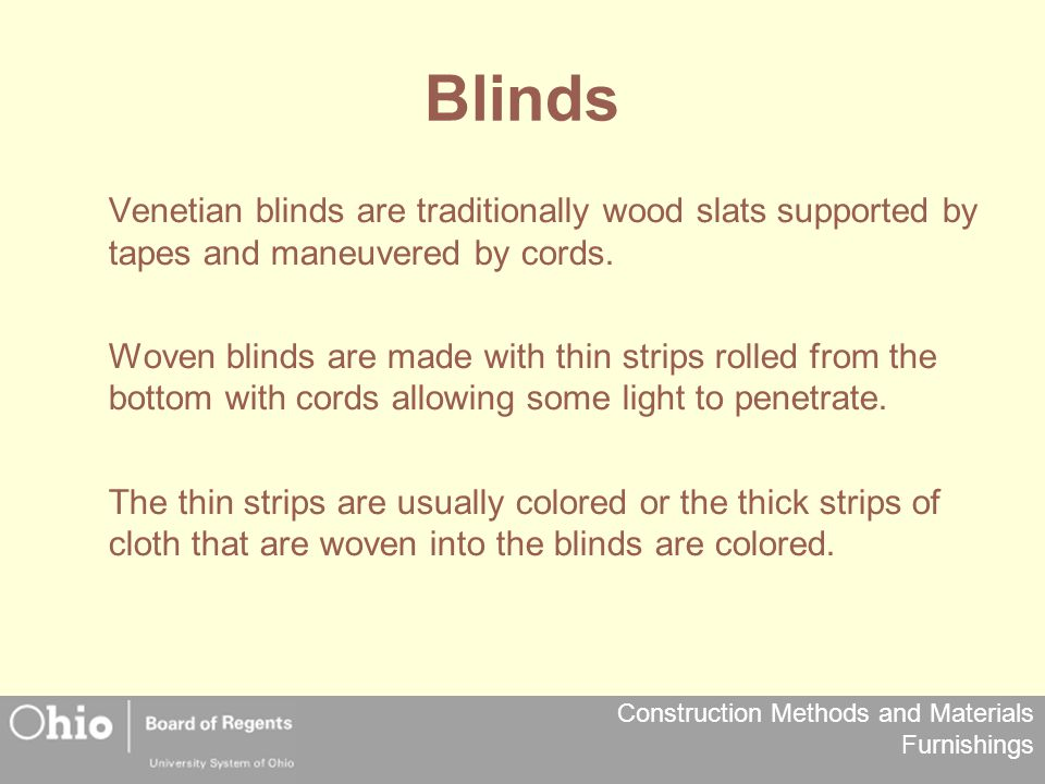 Construction Methods and Materials Furnishings Blinds Venetian blinds are traditionally wood slats supported by tapes and maneuvered by cords. Woven b