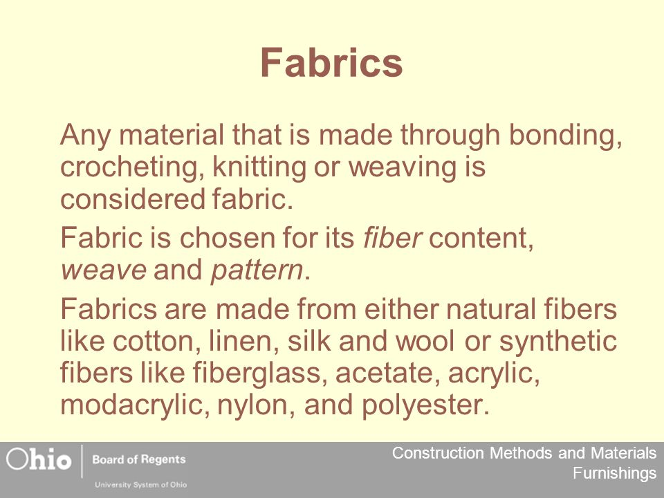 Construction Methods and Materials Furnishings Fabrics Any material that is made through bonding, crocheting, knitting or weaving is considered fabric