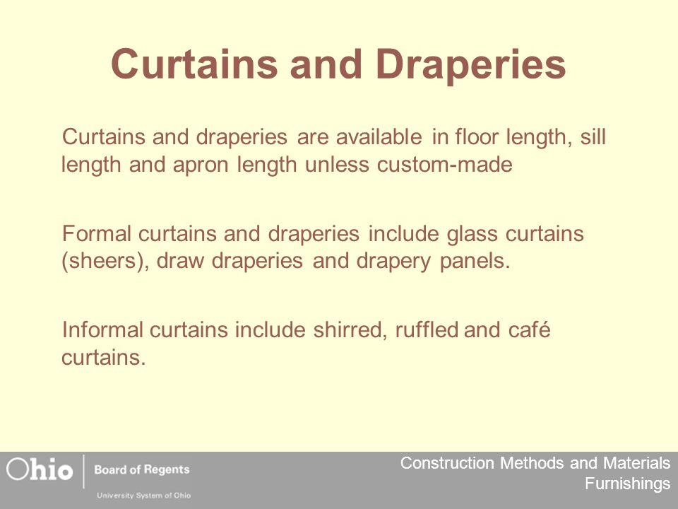 Construction Methods and Materials Furnishings Curtains and Draperies Curtains and draperies are available in floor length, sill length and apron leng