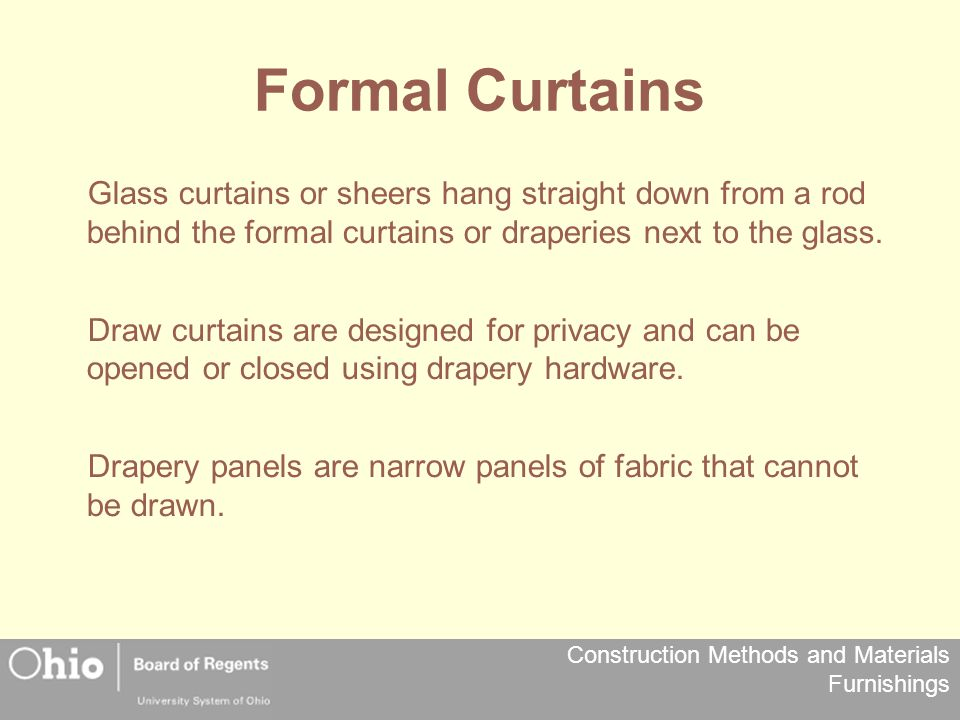 Construction Methods and Materials Furnishings Formal Curtains Glass curtains or sheers hang straight down from a rod behind the formal curtains or dr