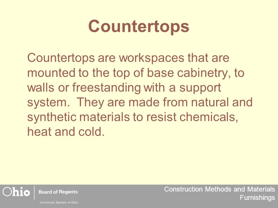 Construction Methods and Materials Furnishings Countertops Countertops are workspaces that are mounted to the top of base cabinetry, to walls or frees