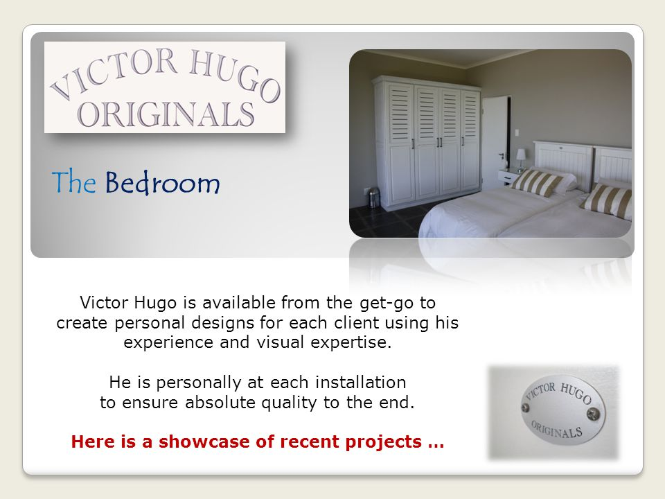 The Bedroom Victor Hugo is available from the get-go to create personal designs for each client using his experience and visual expertise. He is perso