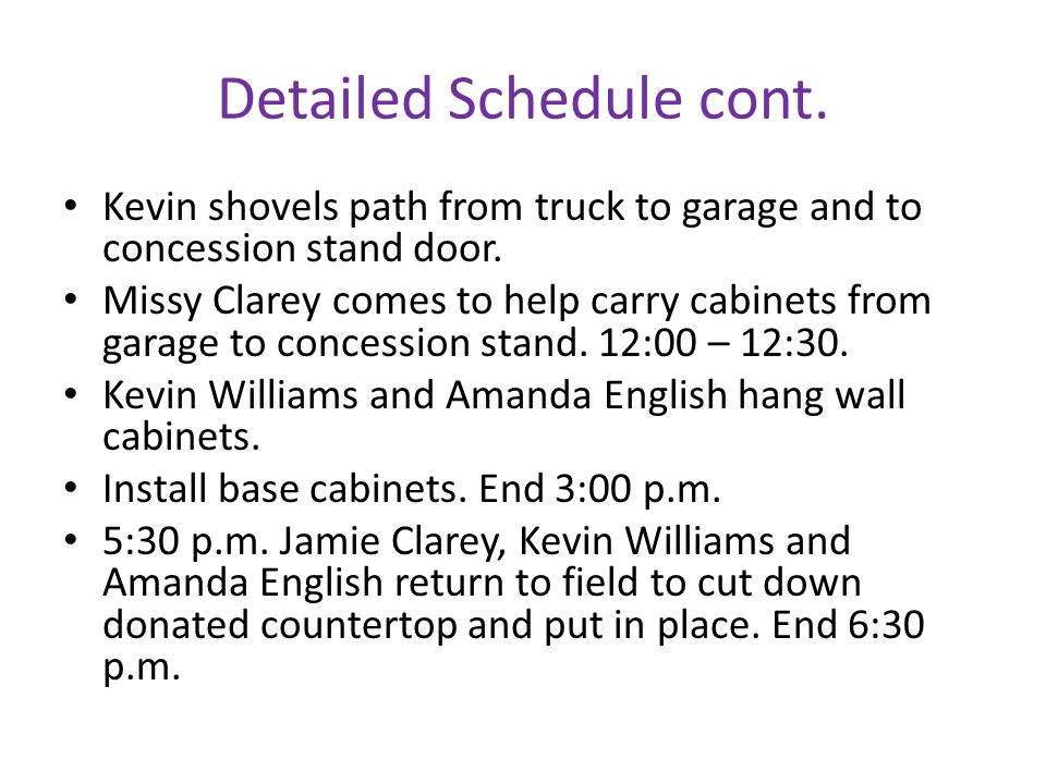 Detailed Schedule cont. Kevin shovels path from truck to garage and to concession stand door.