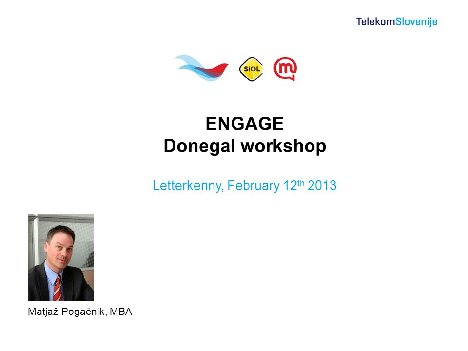 Matjaž Pogačnik, MBA ENGAGE Donegal workshop Letterkenny, February 12 th 2013