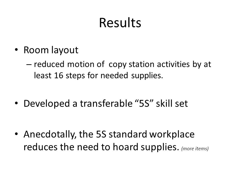 Results Room layout – reduced motion of copy station activities by at least 16 steps for needed supplies.