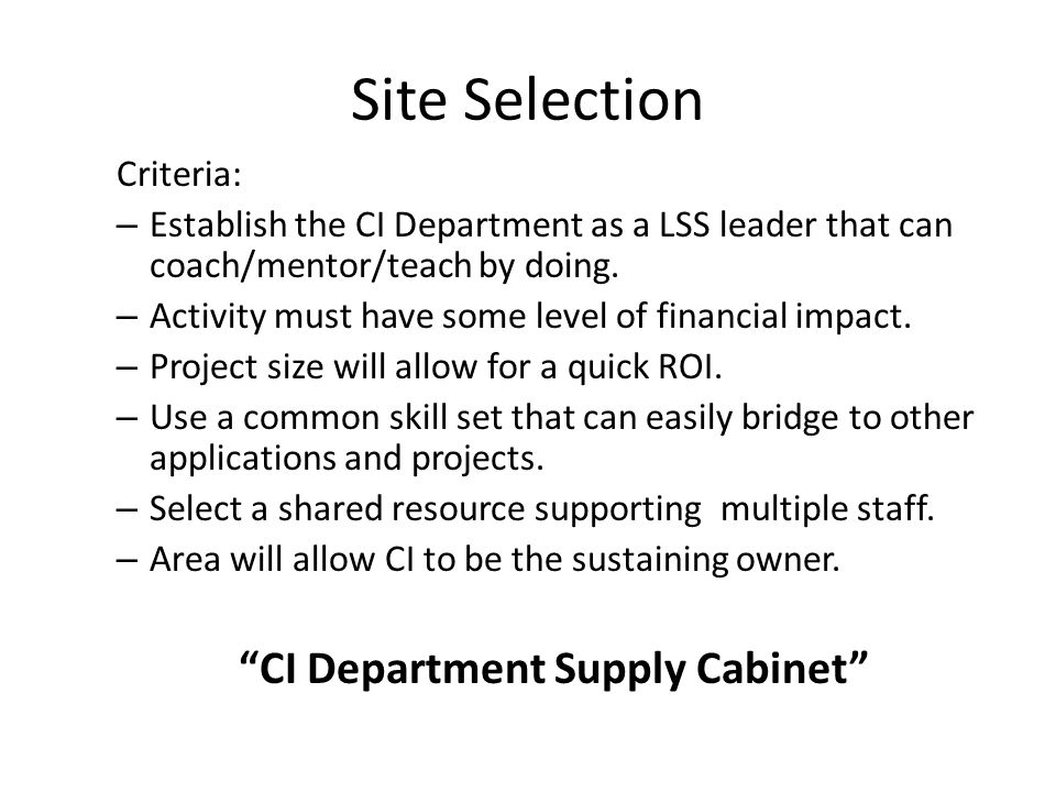 Site Selection Criteria: – Establish the CI Department as a LSS leader that can coach/mentor/teach by doing.