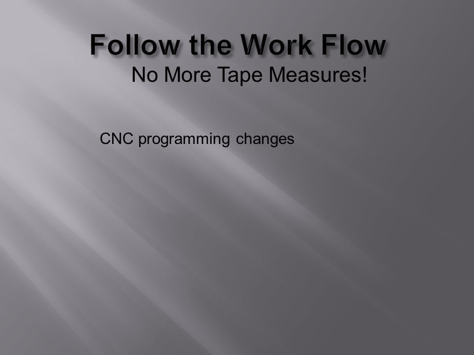 No More Tape Measures! CNC programming changes