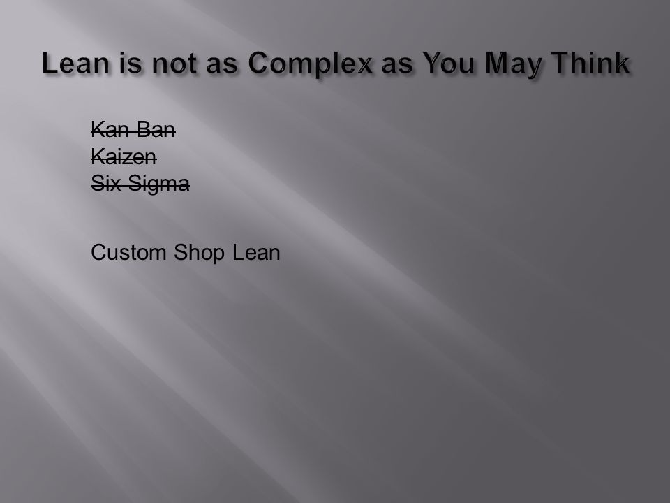 Kan Ban Kaizen Six Sigma Custom Shop Lean Company Mindset, not Rules